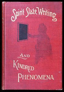 Spirit Slate Writing and Kindred Phenomena, First Edition