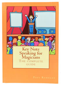 Key Note Speaking for Magicians: The Complete Guide