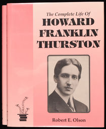 The Complete Life of Howard Franklin Thurston, Vols. 1-2