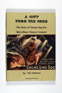 A Gift From the Gods: the Story of Chung Ling Soo, Marvelous Chinese Conqueror