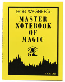 Bob Wagner's Master Notebook of Magic